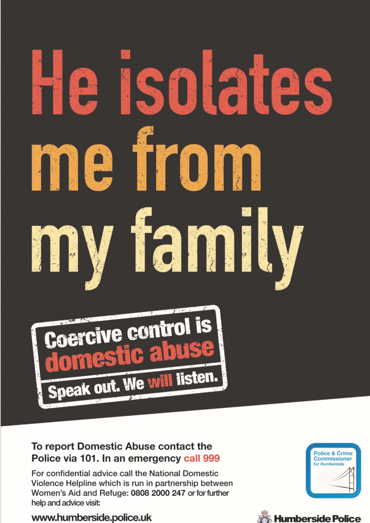 Coercive Control - Life can be better than this. Domestic Abuse - Humberside Police are committed to helping the thousands of victims in our communities looking to escape an abusive relationship, but have not got the confidence or courage to escape